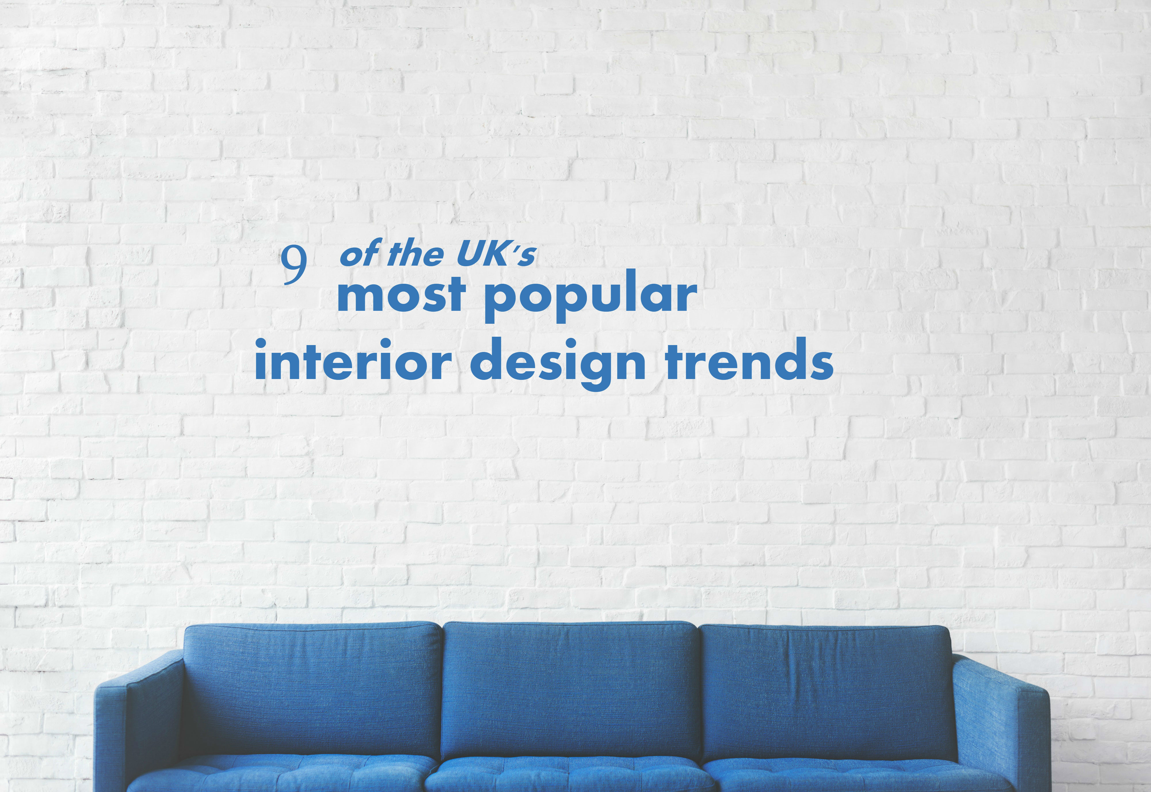 9 of the UK's most popular interior design trends